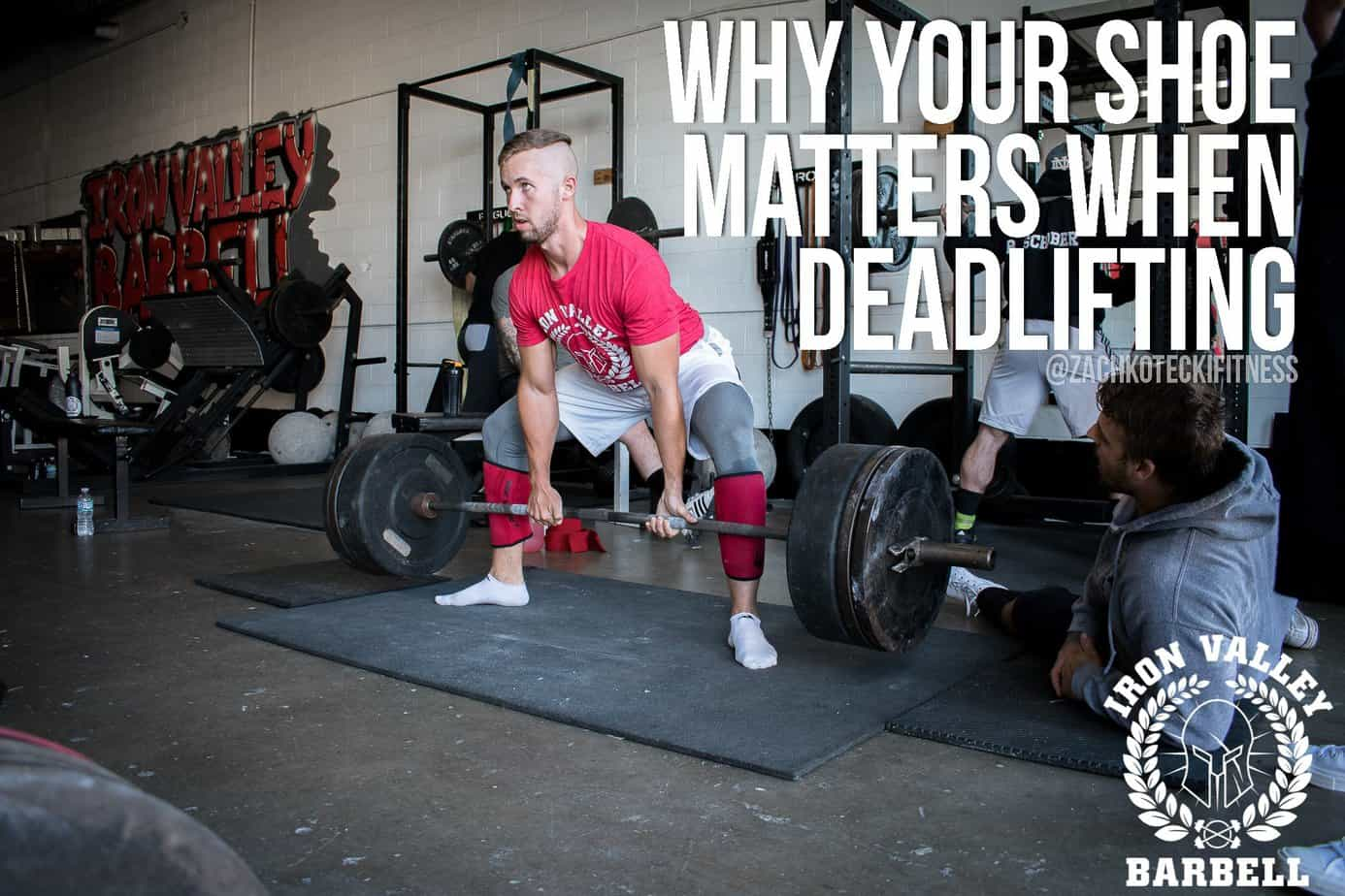 b5e16cb2df30 Why Your Shoe Matters When Deadlifting – Zach Kotecki – Iron Valley ...