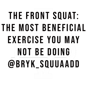 The Front Squat: The Most Beneficial Exercise You May Not Be Doing – Jeromy Bryk